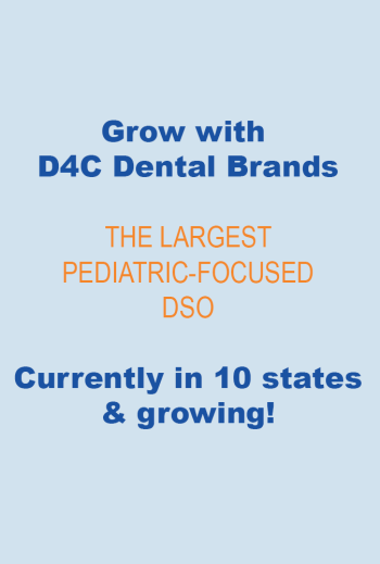 D4C, the largest pediatric-focused DSO, is in 10 states and growing.